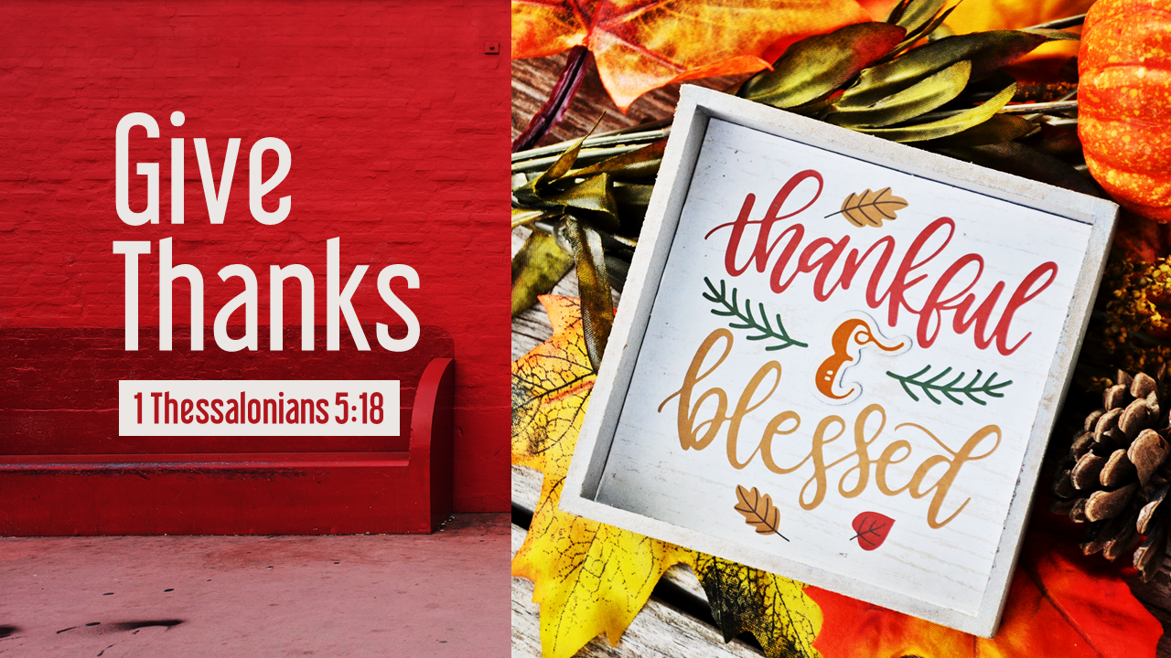 Give Thanks | 1 Thessalonians 5:18