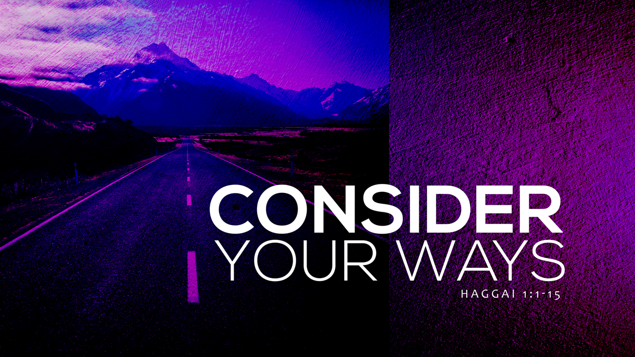 Consider Your Ways | Haggai 1:1-15