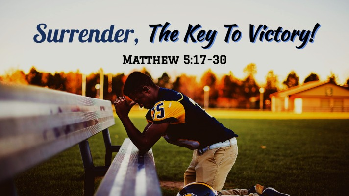 Read more about the article Matthew 5:17-30 | Surrender, The Key To Victory!